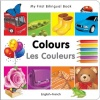 My First Bilingual Book - Colours (French & English)