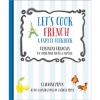 Let's Cook French, A Family Cookbook