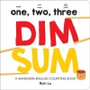 One, Two, Three Dim Sum: A Mandarin-English Counting Book