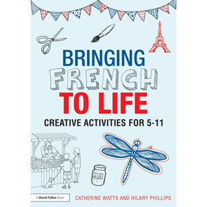 Bringing French to Life - Creative activities for 5 - 11