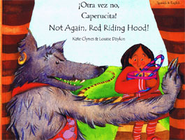 Not Again, Red Riding Hood! / ¡Otra vez no, Caperucita! (Spanish)