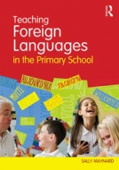 Teaching Foreign Languages in the Primary School (Routledge)