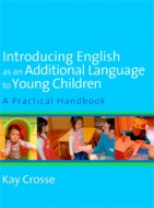 Introducing English as an Additional Language to Young Children : A Practical Handbook