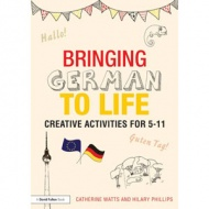 Bringing German to Life - Creative activities for 5 - 11